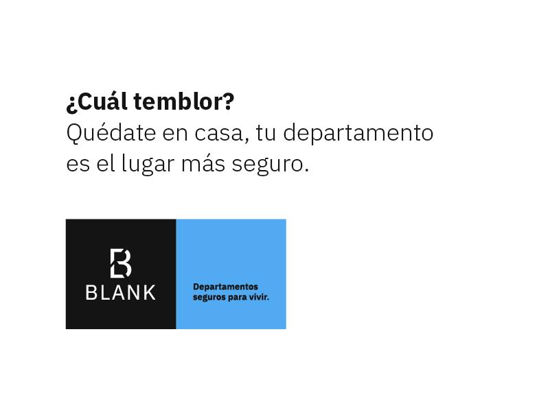 Mensaje promocional de Blank: ¿Cuál temblor? Quédate en casa, tu departamento es el lugar más seguro. Departamentos seguros para vivir.